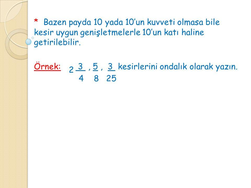 * Bazen payda 10 yada 10'un kuvveti olmasa bile kesir uygun genişletmelerle 10'un katı haline getirilebilir.