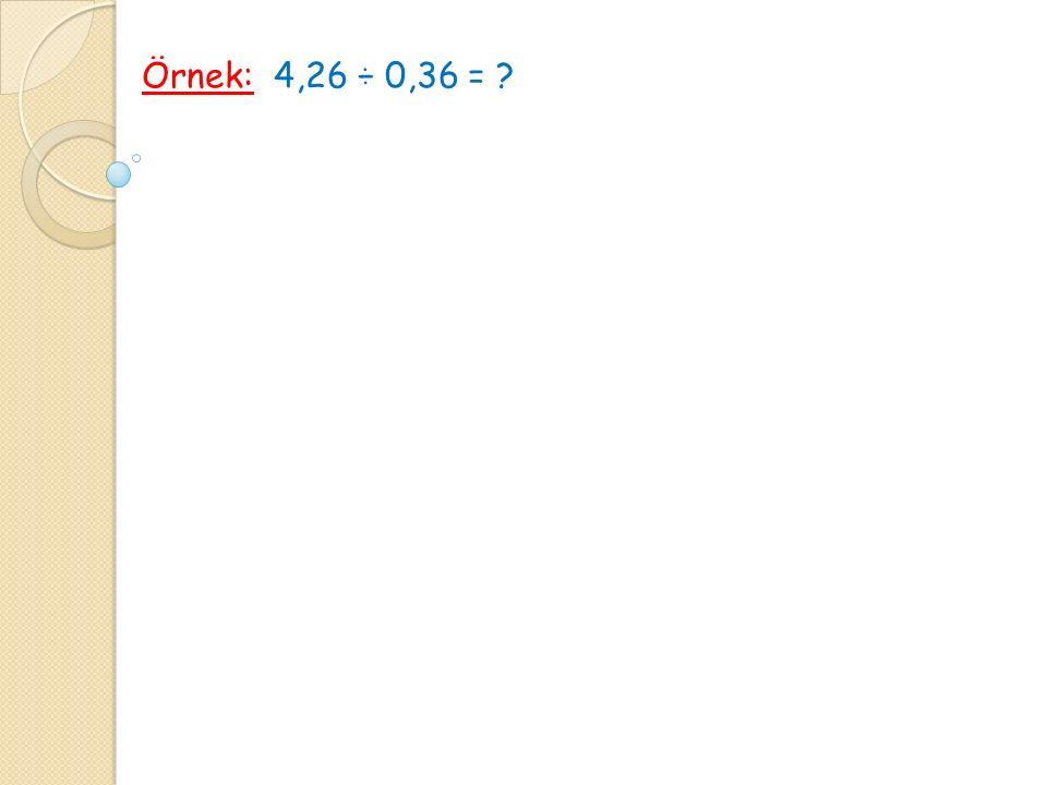 Örnek: 4,26 ÷ 0,36 = ?