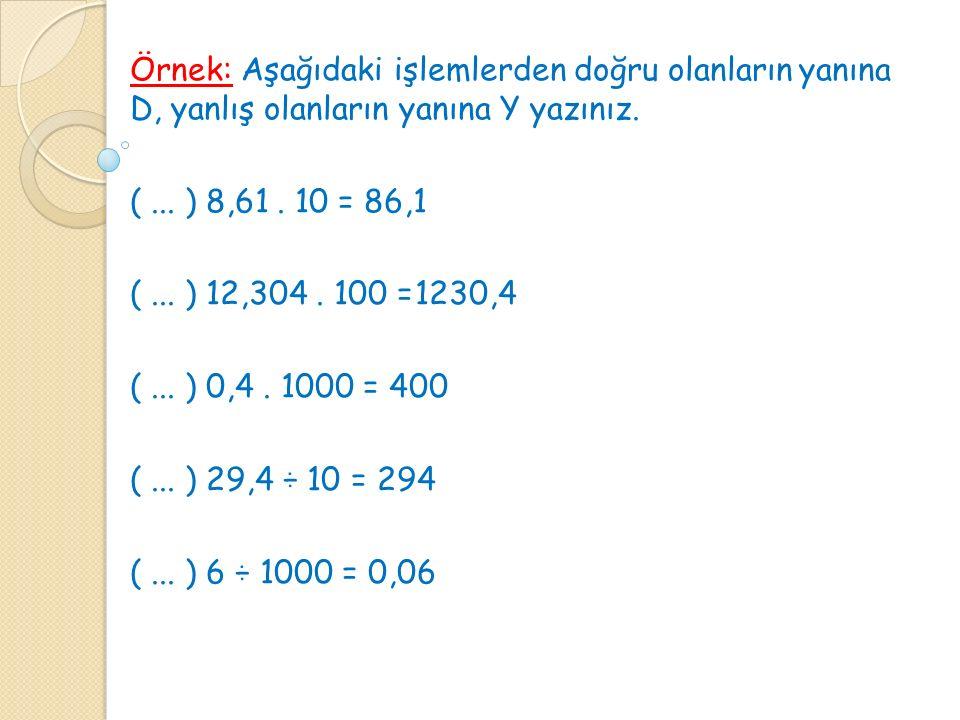 Örnek: Aşağıdaki işlemlerden doğru olanlarınyanına D, yanlış olanların yanına Y yazınız.