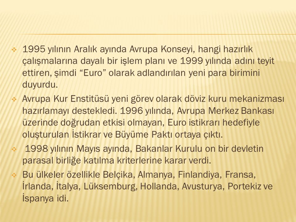 """ 1995 yılının Aralık ayında Avrupa Konseyi, hangi hazırlık çalışmalarına dayalı bir işlem planı ve 1999 yılında adını teyit ettiren, şimdi """"Euro"""" ola"""
