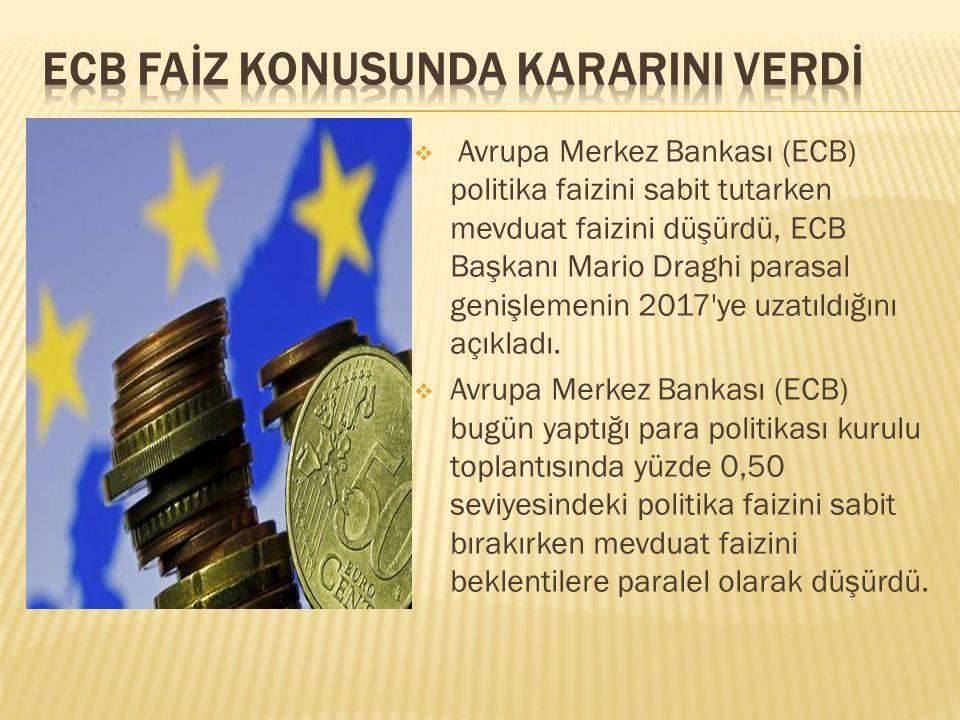  Avrupa Merkez Bankası (ECB) politika faizini sabit tutarken mevduat faizini düşürdü, ECB Başkanı Mario Draghi parasal genişlemenin 2017'ye uzatıldığ