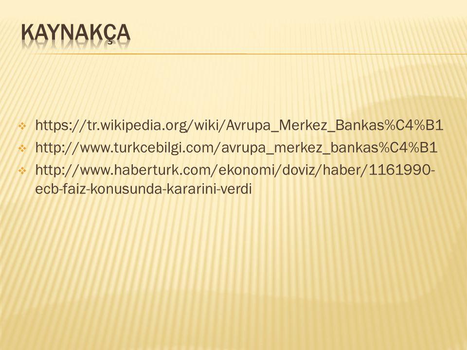  https://tr.wikipedia.org/wiki/Avrupa_Merkez_Bankas%C4%B1  http://www.turkcebilgi.com/avrupa_merkez_bankas%C4%B1  http://www.haberturk.com/ekonomi/