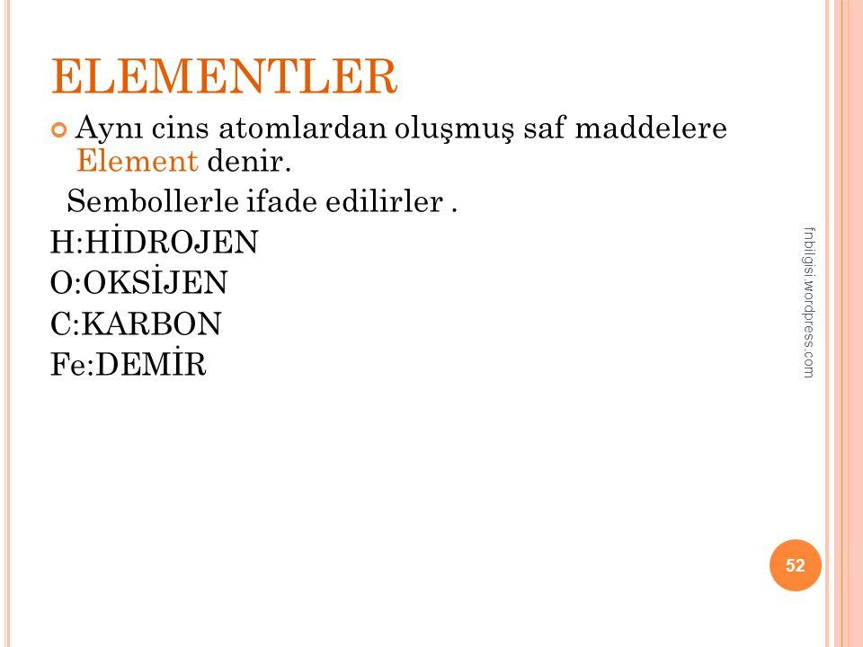 SAF (ARI) MADDELER Tek tür tanecikten oluşan maddelere saf madde denir 51 fnbilgisi.wordpress.com moleküller atomlar