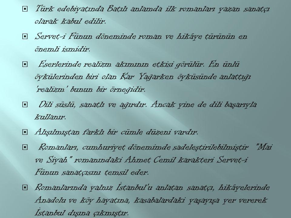  Türk edebiyatında Batılı anlamda ilk romanları yazan sanatçı olarak kabul edilir.