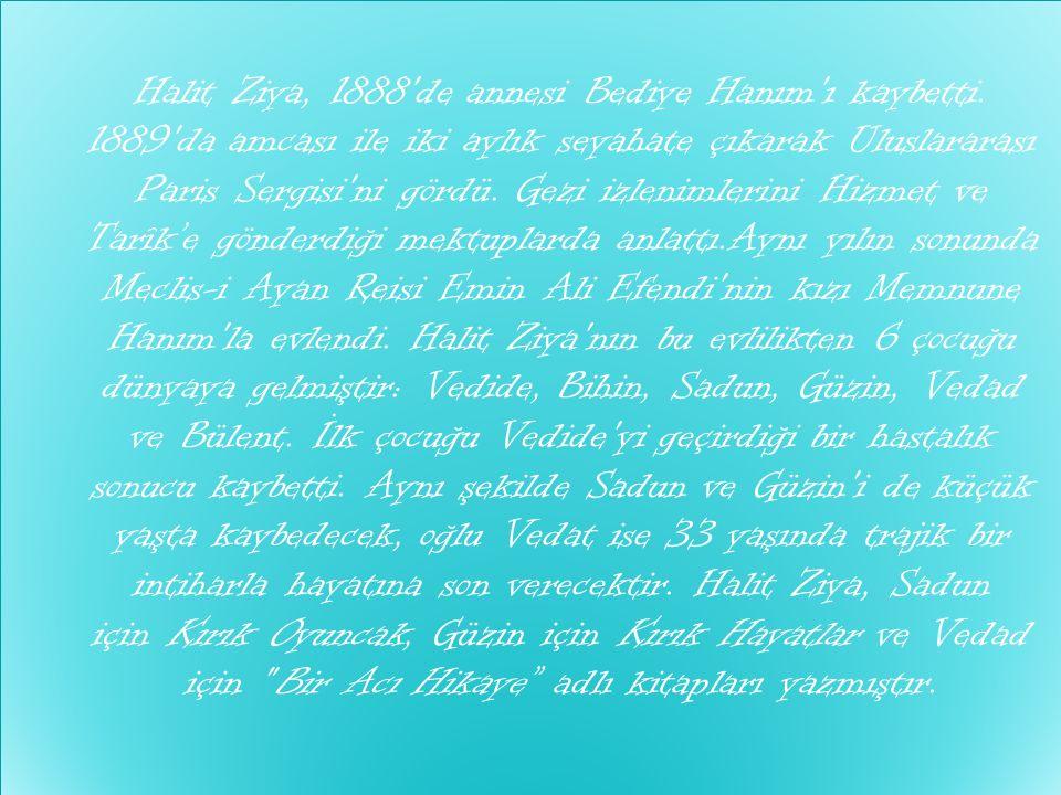 Halit Ziya, 1888 de annesi Bediye Hanım ı kaybetti.