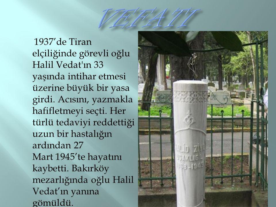 1937'de Tiran elçiliğinde görevli oğlu Halil Vedat ın 33 yaşında intihar etmesi üzerine büyük bir yasa girdi.