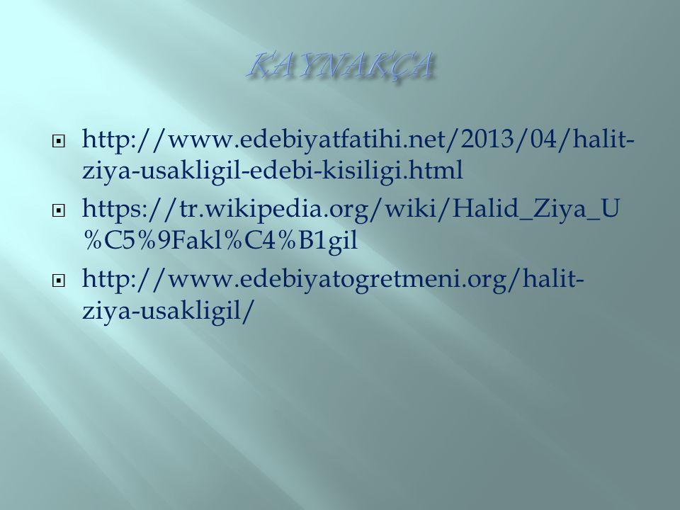 http://www.edebiyatfatihi.net/2013/04/halit- ziya-usakligil-edebi-kisiligi.html  https://tr.wikipedia.org/wiki/Halid_Ziya_U %C5%9Fakl%C4%B1gil  http://www.edebiyatogretmeni.org/halit- ziya-usakligil/