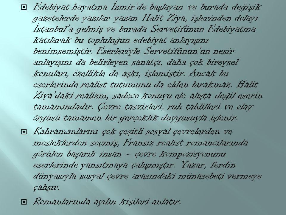  Edebiyat hayatına İzmir'de başlayan ve burada değişik gazetelerde yazılar yazan Halit Ziya, işlerinden dolayı İstanbul'a gelmiş ve burada Servetifünun Edebiyatına katılarak bu topluluğun edebiyat anlayışını benimsemiştir.