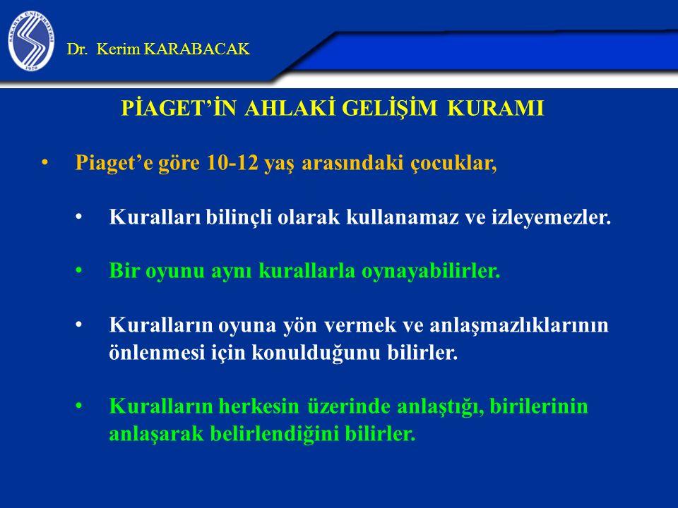 PİAGET'İN AHLAKİ GELİŞİM KURAMI Piaget Ahlaki gelişimi iki dönem olarak ele alır: 1.Dışsal Kurallara Bağlılık Dönemi (6-12 yaş) 2.Ahlaki Özerklik Dönemi (12…) Dr.