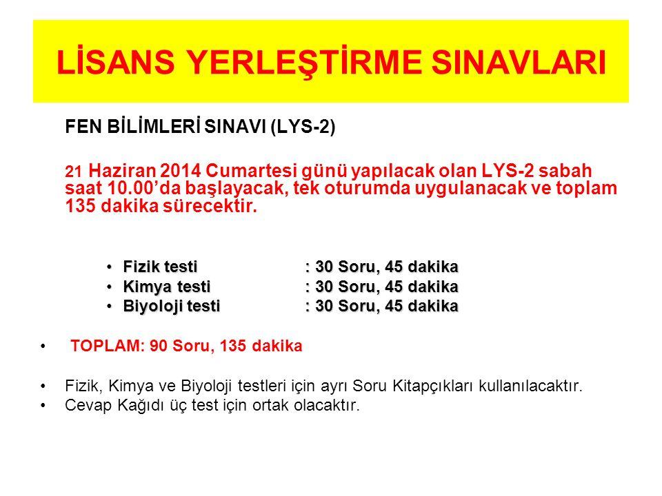 FEN BİLİMLERİ SINAVI (LYS-2) 21 Haziran 2014 Cumartesi günü yapılacak olan LYS-2 sabah saat 10.00'da başlayacak, tek oturumda uygulanacak ve toplam 135 dakika sürecektir.