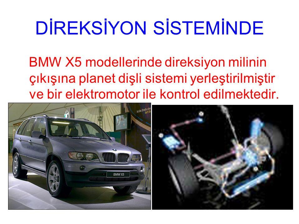 DİREKSİYON SİSTEMİNDE BMW X5 modellerinde direksiyon milinin çıkışına planet dişli sistemi yerleştirilmiştir ve bir elektromotor ile kontrol edilmekte