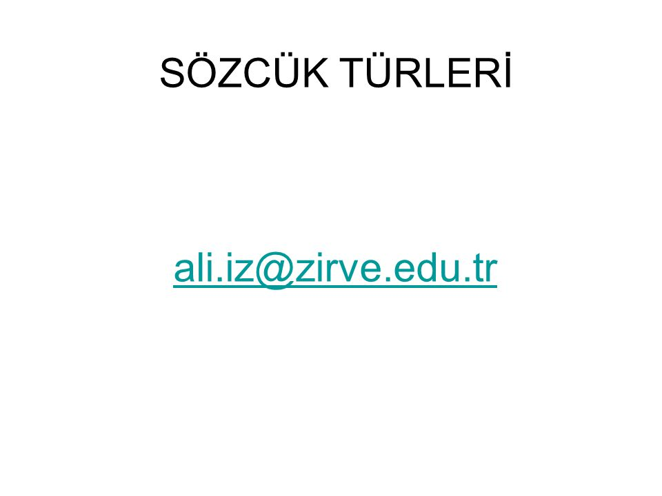 SÖZCÜK TÜRLERİ ali.iz@zirve.edu.tr ali.iz@zirve.edu.tr