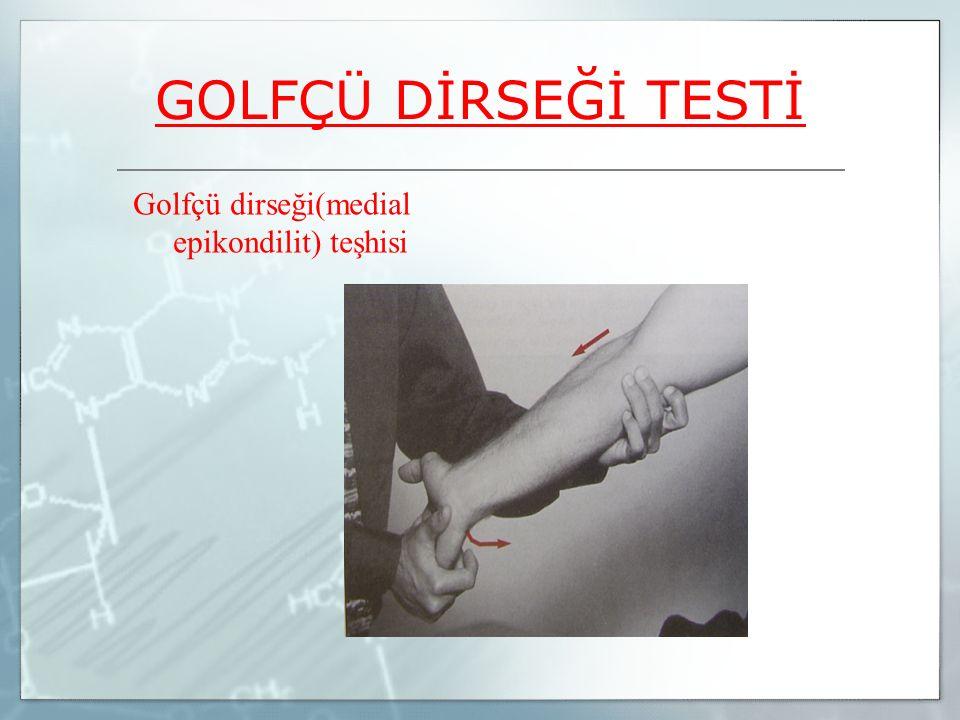 GOLFÇÜ DİRSEĞİ TESTİ Golfçü dirseği(medial epikondilit) teşhisi