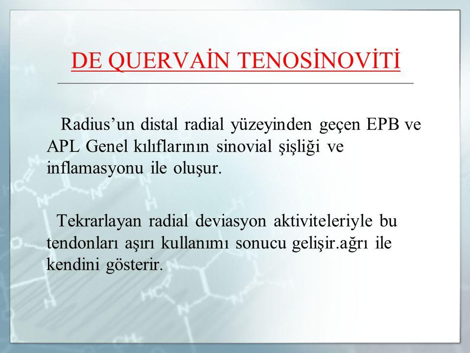 DE QUERVAİN TENOSİNOVİTİ Radius'un distal radial yüzeyinden geçen EPB ve APL Genel kılıflarının sinovial şişliği ve inflamasyonu ile oluşur.