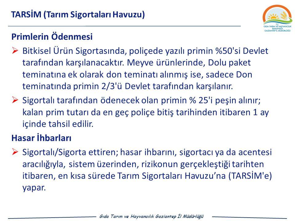 Gıda Tarım ve Hayvancılık Gaziantep İl Müdürlüğü TARSİM (Tarım Sigortaları Havuzu) Primlerin Ödenmesi  Bitkisel Ürün Sigortasında, poliçede yazılı primin %50 si Devlet tarafından karşılanacaktır.