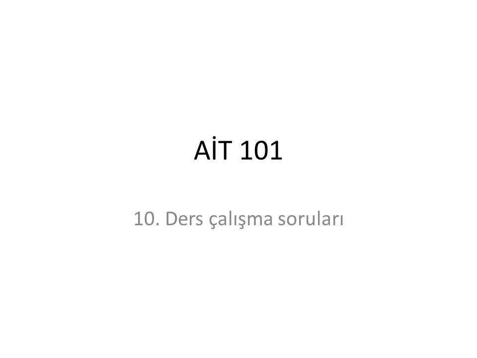 AİT 101 10. Ders çalışma soruları
