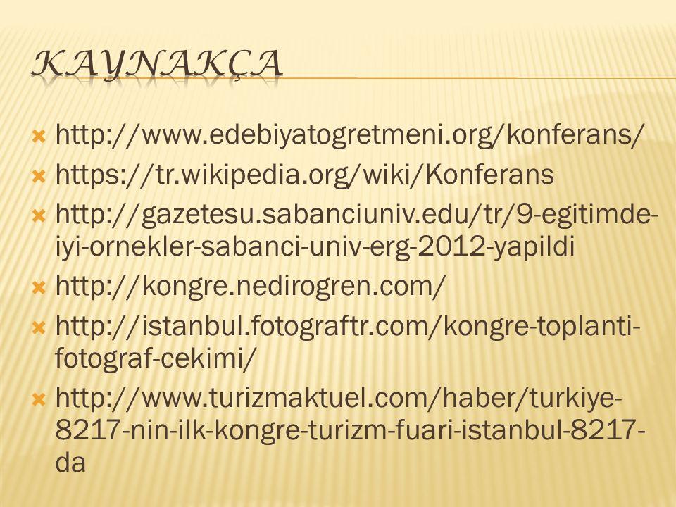  http://www.edebiyatogretmeni.org/konferans/  https://tr.wikipedia.org/wiki/Konferans  http://gazetesu.sabanciuniv.edu/tr/9-egitimde- iyi-ornekler-sabanci-univ-erg-2012-yapildi  http://kongre.nedirogren.com/  http://istanbul.fotograftr.com/kongre-toplanti- fotograf-cekimi/  http://www.turizmaktuel.com/haber/turkiye- 8217-nin-ilk-kongre-turizm-fuari-istanbul-8217- da
