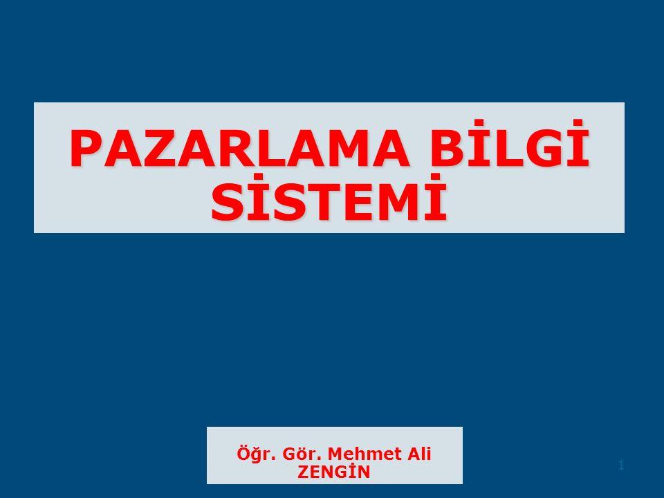 PAZARLAMA BİLGİ SİSTEMİ Öğr. Gör. Mehmet Ali ZENGİN 1