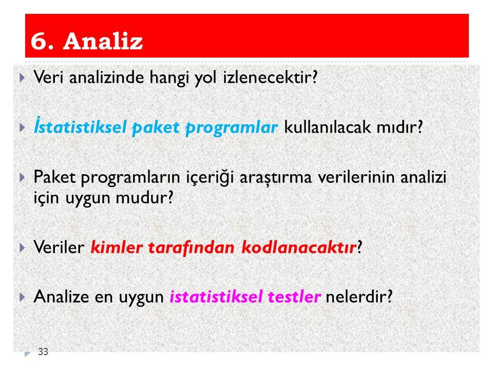 6. Analiz  Veri analizinde hangi yol izlenecektir?  İ statistiksel paket programlar kullanılacak mıdır?  Paket programların içeri ğ i araştırma ver