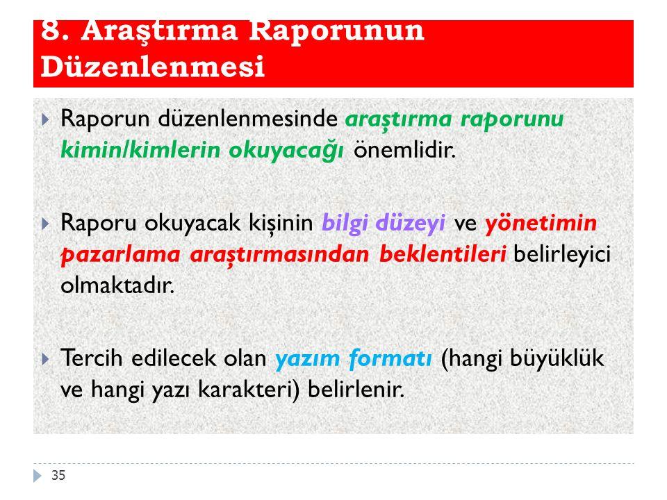8. Araştırma Raporunun Düzenlenmesi  Raporun düzenlenmesinde araştırma raporunu kimin/kimlerin okuyaca ğ ı önemlidir.  Raporu okuyacak kişinin bilgi