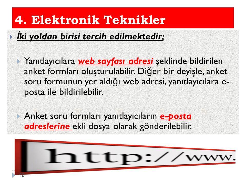 4. Elektronik Teknikler  İ ki yoldan birisi tercih edilmektedir;  Yanıtlayıcılara web sayfası adresi şeklinde bildirilen anket formları oluşturulabi