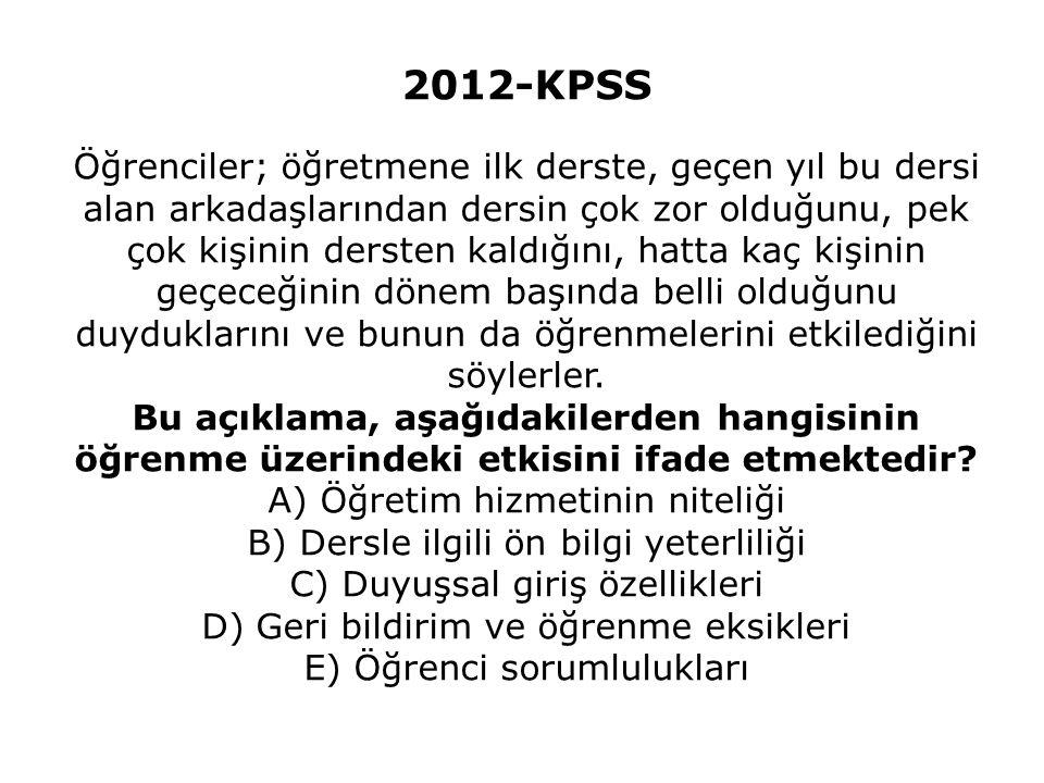 2012-KPSS Öğrenciler; öğretmene ilk derste, geçen yıl bu dersi alan arkadaşlarından dersin çok zor olduğunu, pek çok kişinin dersten kaldığını, hatta