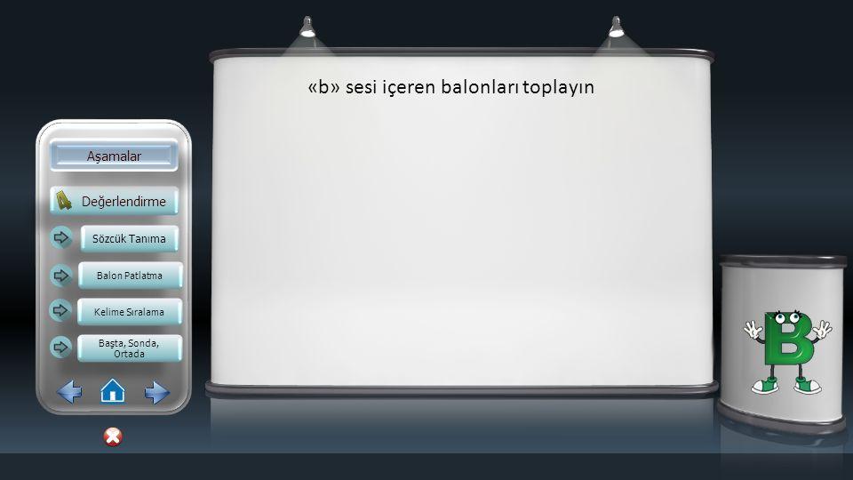 Değerlendirme Aşamalar Aşağıdakilerden hangisinin içinde «b» sesi yok ? Sözcük Tanıma Balon Patlatma Kelime Sıralama Başta, Sonda, Ortada Başta, Sonda