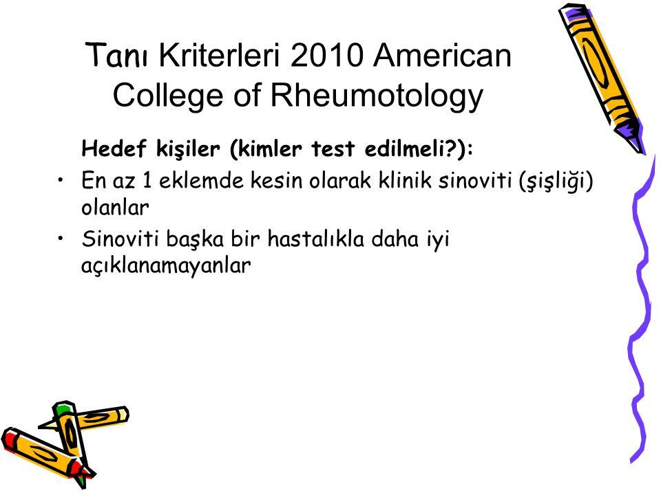 Tanı Kriterleri 2010 American College of Rheumotology Hedef kişiler (kimler test edilmeli?): En az 1 eklemde kesin olarak klinik sinoviti (şişliği) ol