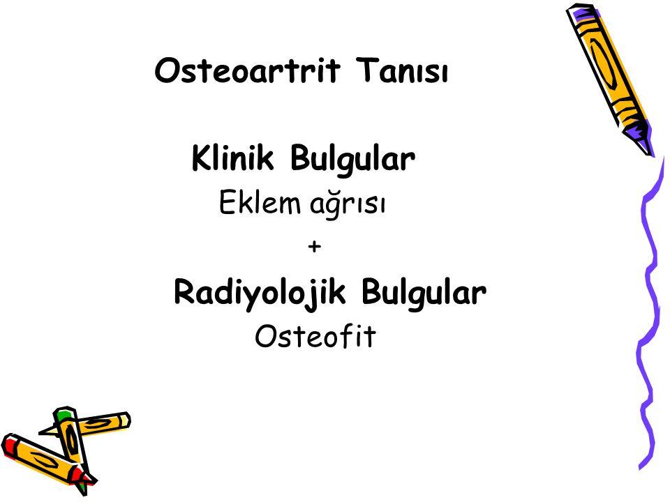 OA Radiyolojik Bulguları Eklem aralığında daralma (kıkırdak aşınması) Subkondral (paraartiküler) skleroz Osteofit (en özel) Kemik kistleri Eklem ankilozu gelişmez