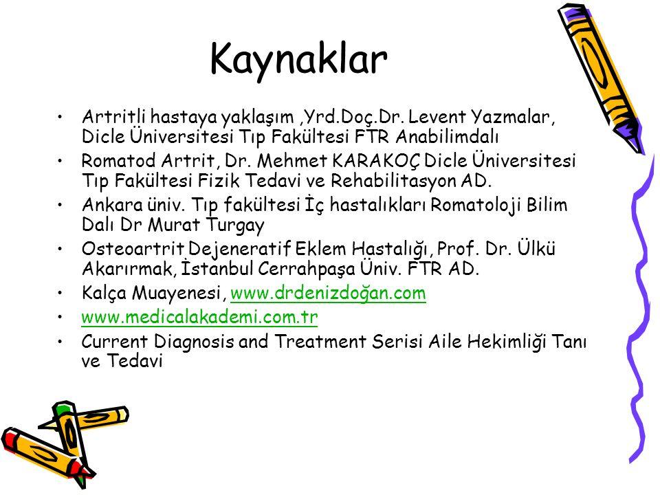 Kaynaklar Artritli hastaya yaklaşım,Yrd.Doç.Dr. Levent Yazmalar, Dicle Üniversitesi Tıp Fakültesi FTR Anabilimdalı Romatod Artrit, Dr. Mehmet KARAKOÇ