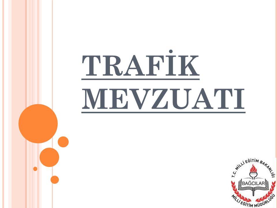 KARAYOLLARI TRAFİK KANUNU Bağcılar İlçe Milli Eğitim Müdürlüğü