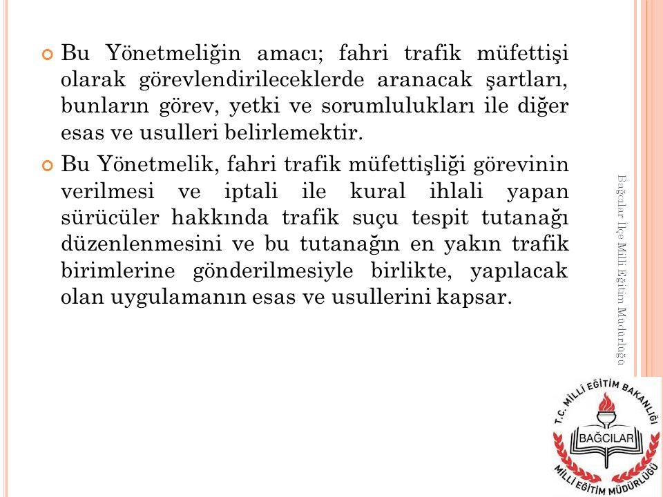 Bu Yönetmeliğin amacı; fahri trafik müfettişi olarak görevlendirileceklerde aranacak şartları, bunların görev, yetki ve sorumlulukları ile diğer esas