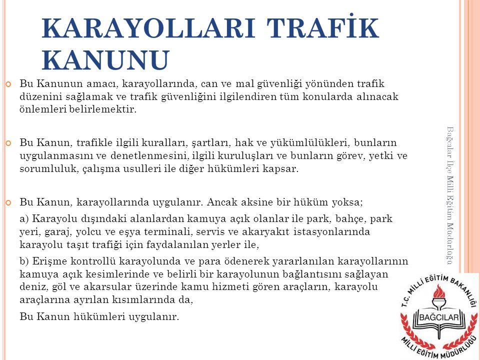Bağcılar İlçe Milli Eğitim Müdürlüğü Bu Kanun kamuya açık karayolunda motorlu taşıtlarla yapılan yolcu ve eşya taşımalarını, taşımacıları, taşıma acentelerini, taşıma işleri komisyoncularını, nakliyat ambarı ve kargo işletmecilerini, taşıma işlerinde çalışanlar ile taşımalarda yararlanılan her türlü taşıt, araç, gereç, yapıları ve benzerlerini kapsar.