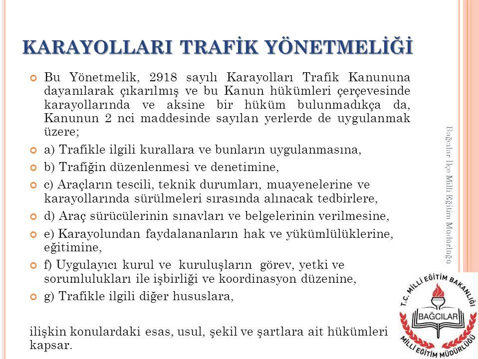 Bu Yönetmelik, 2918 sayılı Karayolları Trafik Kanununa dayanılarak çıkarılmış ve bu Kanun hükümleri çerçevesinde karayollarında ve aksine bir hüküm bu