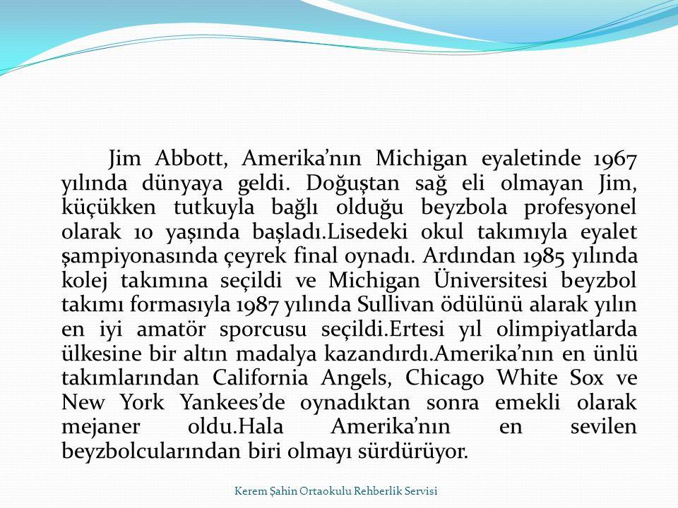 Jim Abbott, Amerika'nın Michigan eyaletinde 1967 yılında dünyaya geldi.