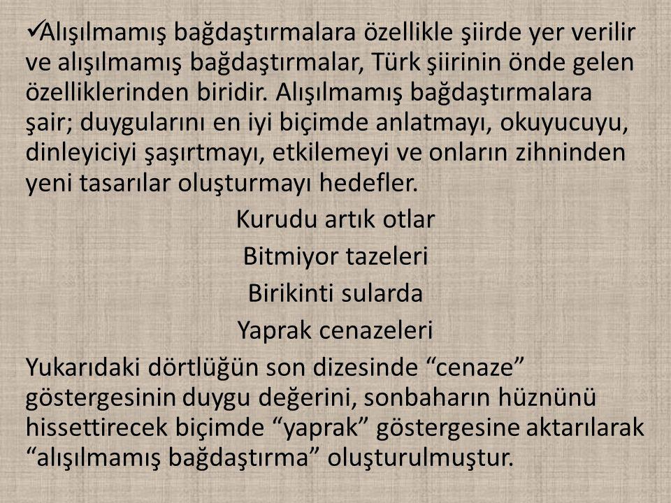 Alışılmamış bağdaştırmalara özellikle şiirde yer verilir ve alışılmamış bağdaştırmalar, Türk şiirinin önde gelen özelliklerinden biridir. Alışılmamış