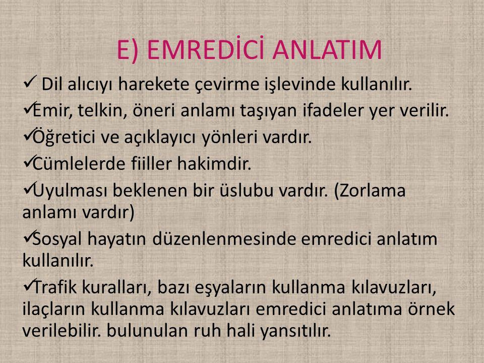 E) EMREDİCİ ANLATIM Dil alıcıyı harekete çevirme işlevinde kullanılır. Emir, telkin, öneri anlamı taşıyan ifadeler yer verilir. Öğretici ve açıklayıcı