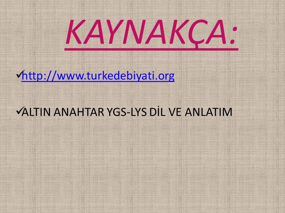 KAYNAKÇA: http://www.turkedebiyati.org ALTIN ANAHTAR YGS-LYS DİL VE ANLATIM