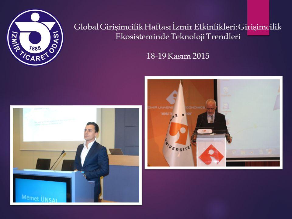 Global Girişimcilik Haftası İzmir Etkinlikleri: Girişimcilik Ekosisteminde Teknoloji Trendleri 18-19 Kasım 2015