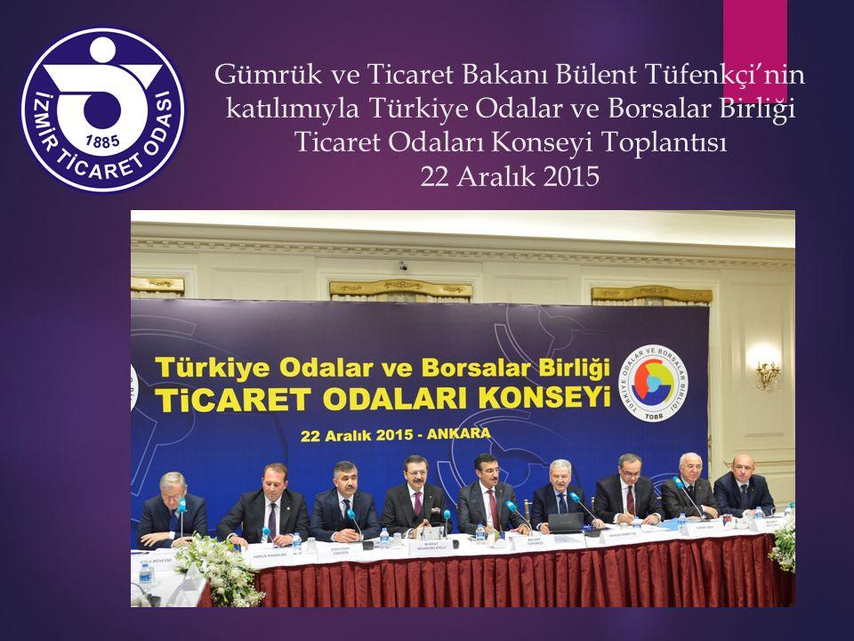 Gümrük ve Ticaret Bakanı Bülent Tüfenkçi'nin katılımıyla Türkiye Odalar ve Borsalar Birliği Ticaret Odaları Konseyi Toplantısı 22 Aralık 2015