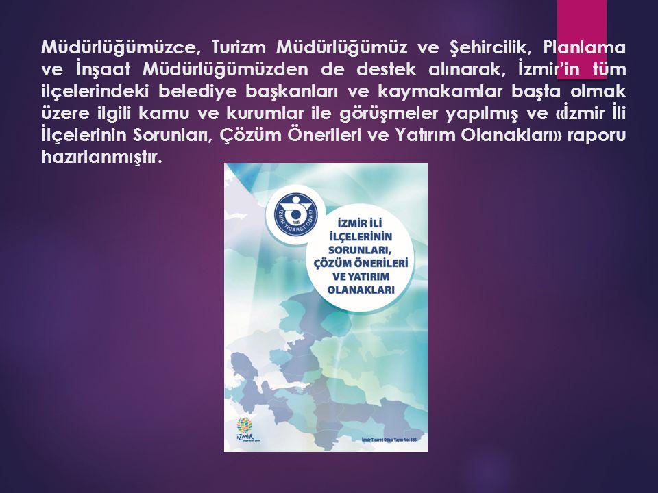 Müdürlüğümüzce, Turizm Müdürlüğümüz ve Şehircilik, Planlama ve İnşaat Müdürlüğümüzden de destek alınarak, İzmir'in tüm ilçelerindeki belediye başkanla