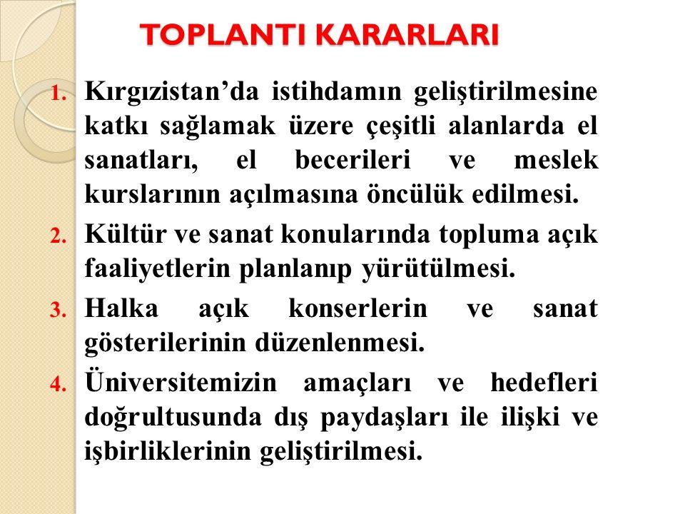 TOPLANTI KARARLARI 1. Kırgızistan'da istihdamın geliştirilmesine katkı sağlamak üzere çeşitli alanlarda el sanatları, el becerileri ve meslek kursları
