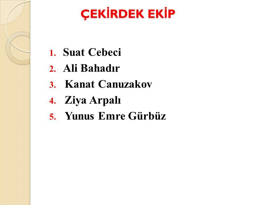 ÇEK İ RDEK EK İ P 1. Suat Cebeci 2. Ali Bahadır 3. Kanat Canuzakov 4. Ziya Arpalı 5. Yunus Emre Gürbüz