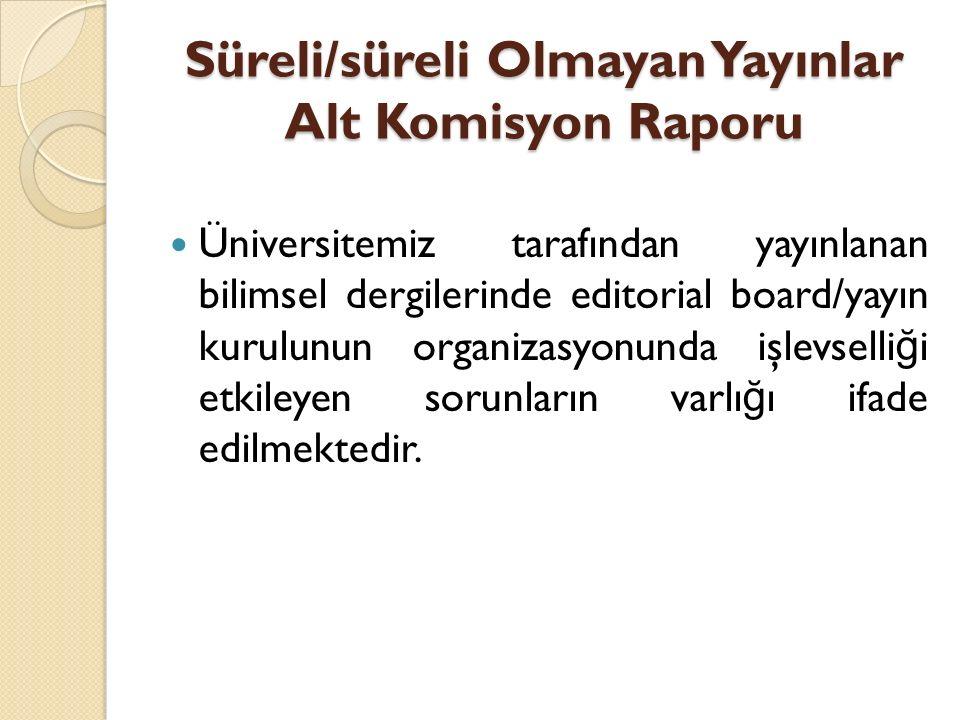 Süreli/süreli Olmayan Yayınlar Alt Komisyon Raporu Üniversitemiz tarafından yayınlanan bilimsel dergilerinde editorial board/yayın kurulunun organizas