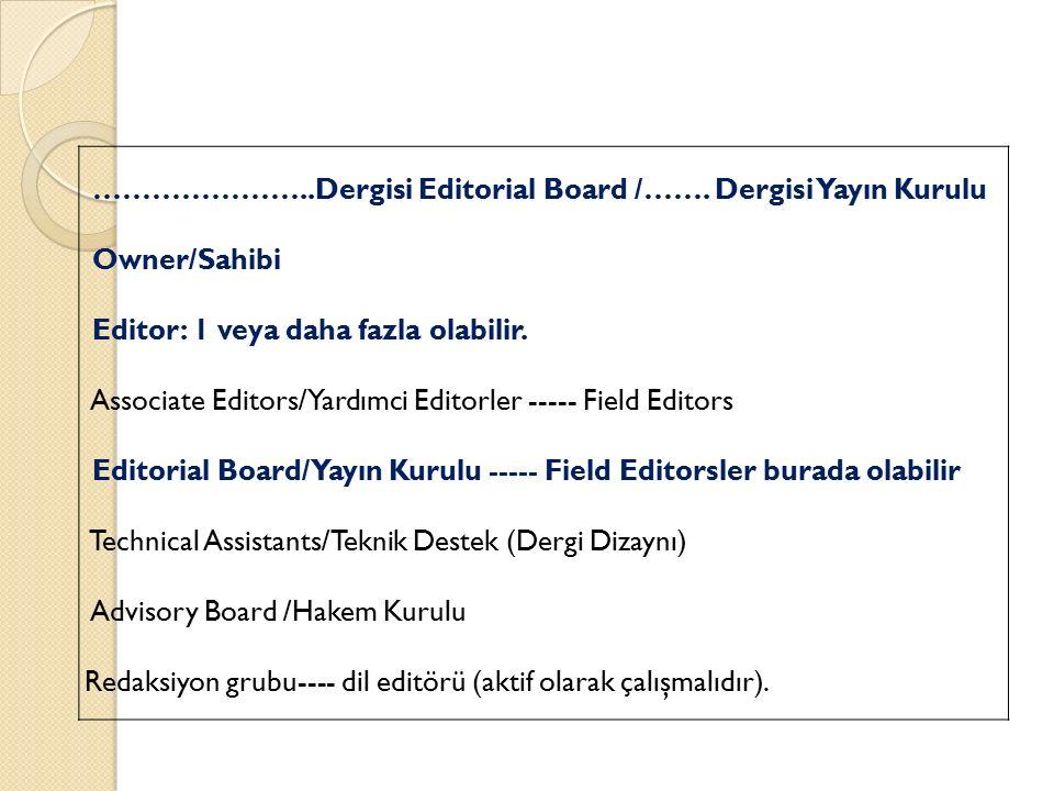 …………………..Dergisi Editorial Board /……. Dergisi Yayın Kurulu Owner/Sahibi Editor: 1 veya daha fazla olabilir. Associate Editors/Yardımci Editorler -----