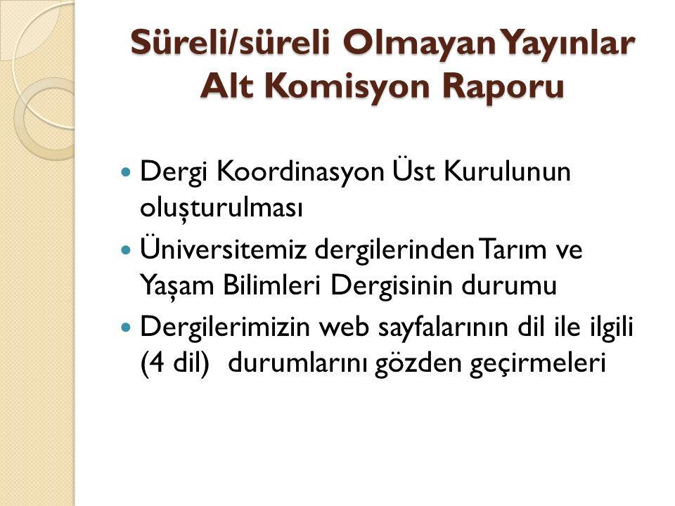 Süreli/süreli Olmayan Yayınlar Alt Komisyon Raporu Dergi Koordinasyon Üst Kurulunun oluşturulması Üniversitemiz dergilerinden Tarım ve Yaşam Bilimleri