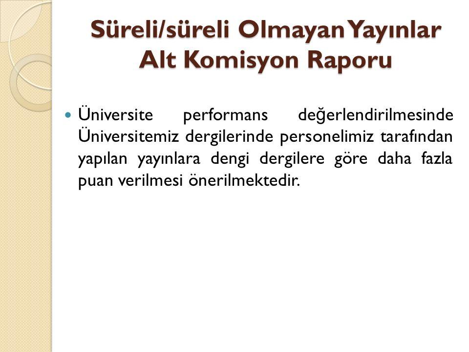 Süreli/süreli Olmayan Yayınlar Alt Komisyon Raporu Üniversite performans de ğ erlendirilmesinde Üniversitemiz dergilerinde personelimiz tarafından yap