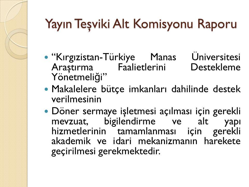 """Yayın Teşviki Alt Komisyonu Raporu """"Kırgızistan-Türkiye Manas Üniversitesi Araştırma Faalietlerini Destekleme Yönetmeli ğ i"""" Makalelere bütçe imkanlar"""