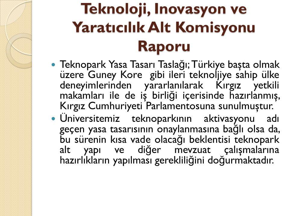 Teknoloji, Inovasyon ve Yaratıcılık Alt Komisyonu Raporu Teknopark Yasa Tasarı Tasla ğ ı; Türkiye başta olmak üzere Guney Kore gibi ileri teknoljiye s