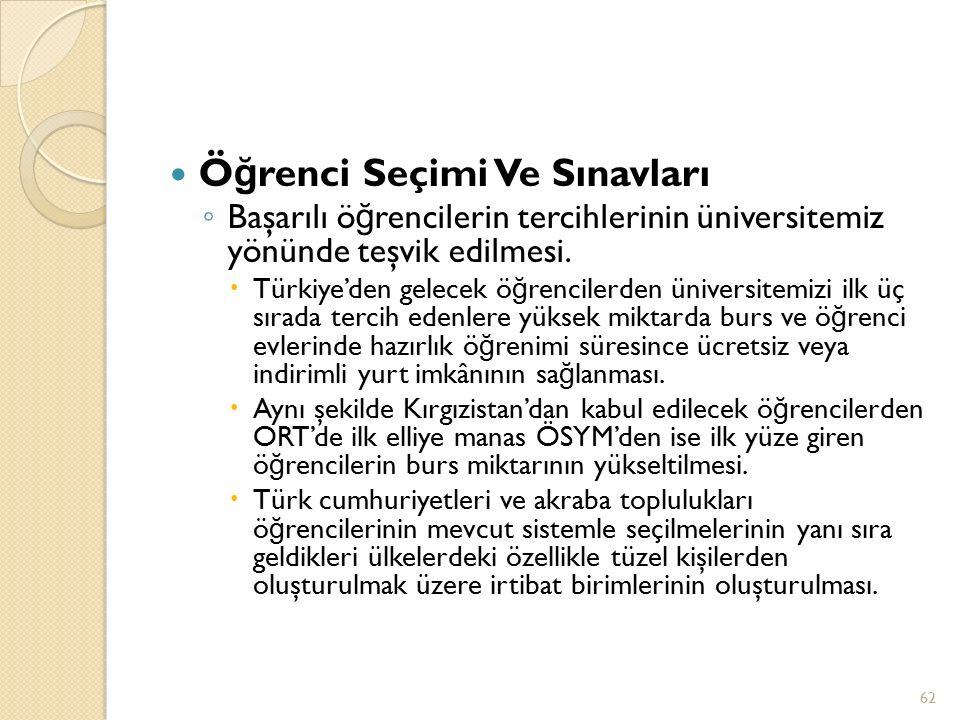 Ö ğ renci Seçimi Ve Sınavları ◦ Başarılı ö ğ rencilerin tercihlerinin üniversitemiz yönünde teşvik edilmesi.  Türkiye'den gelecek ö ğ rencilerden üni